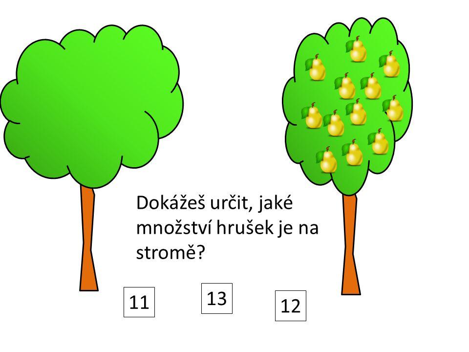 Dokážeš určit, jaké množství hrušek je na stromě? 11 13 12