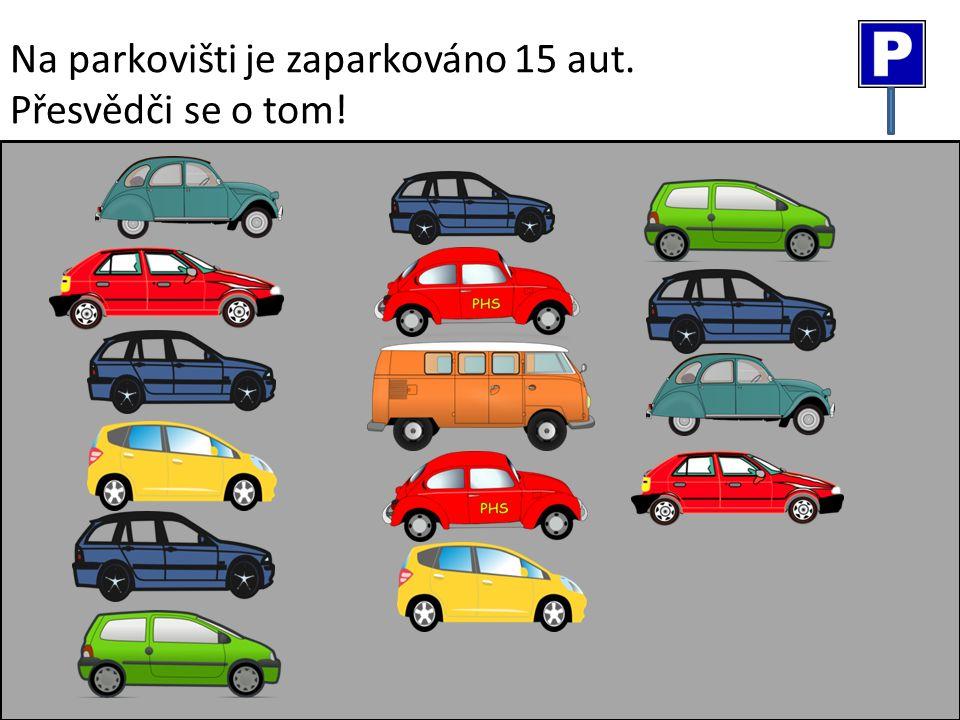 Na parkovišti je zaparkováno 15 aut. Přesvědči se o tom!