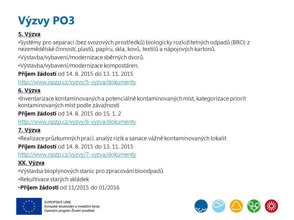 Výzvy PO3 5. Výzva Systémy pro separaci (bez svozových prostředků) biologicky rozložitelných odpadů (BRO) z nezemědělské činnosti, plastů, papíru, skl