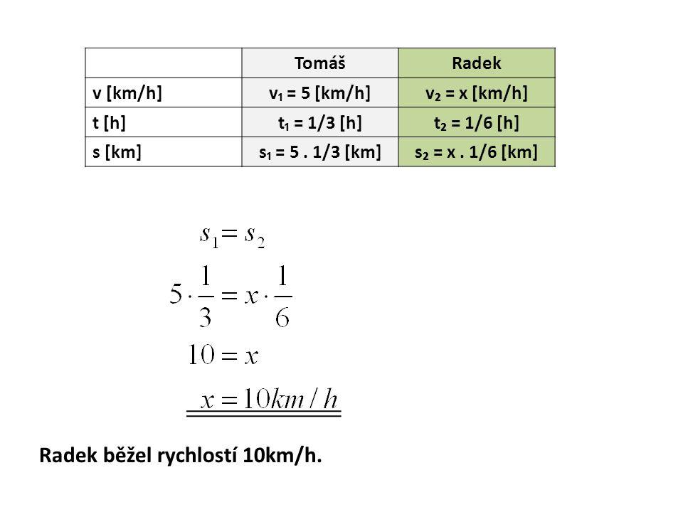 TomášRadek v [km/h]v₁ = 5 [km/h]v₂ = x [km/h] t [h]t₁ = 1/3 [h]t₂ = 1/6 [h] s [km]s₁ = 5.