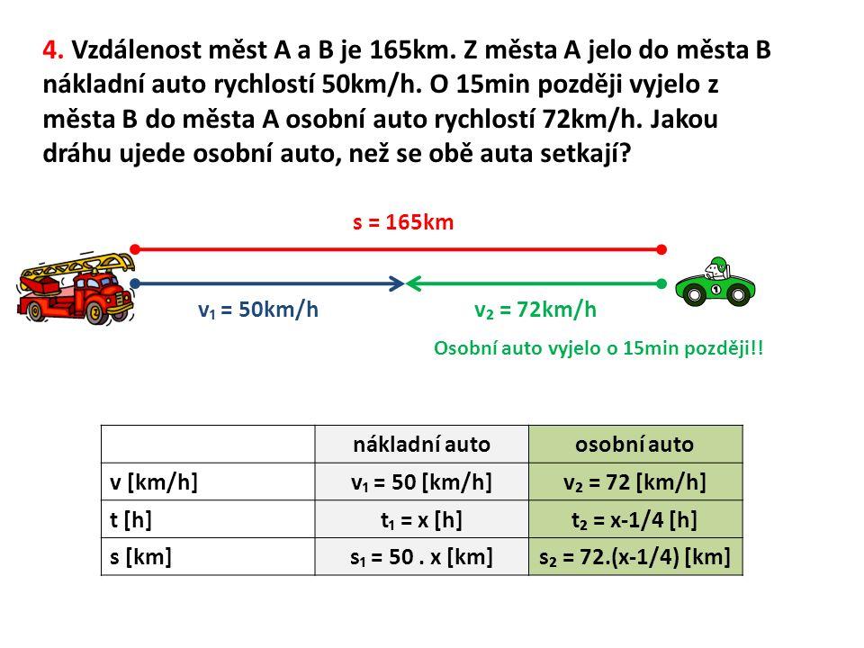 4. Vzdálenost měst A a B je 165km. Z města A jelo do města B nákladní auto rychlostí 50km/h.