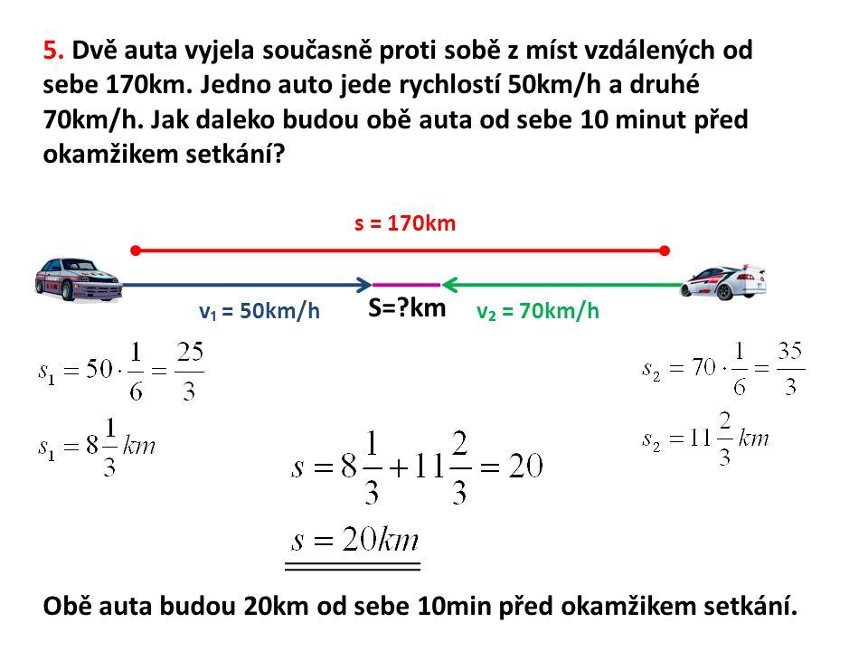 5. Dvě auta vyjela současně proti sobě z míst vzdálených od sebe 170km.