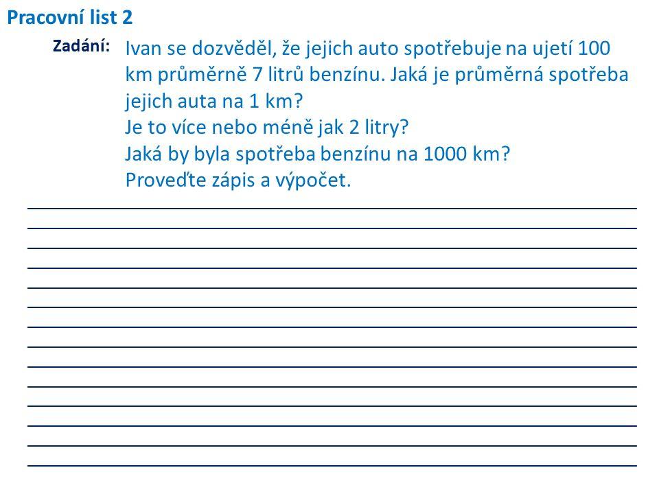 Pracovní list 2 Zadání: Ivan se dozvěděl, že jejich auto spotřebuje na ujetí 100 km průměrně 7 litrů benzínu.
