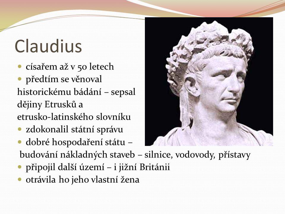 Claudius císařem až v 50 letech předtím se věnoval historickému bádání – sepsal dějiny Etrusků a etrusko-latinského slovníku zdokonalil státní správu