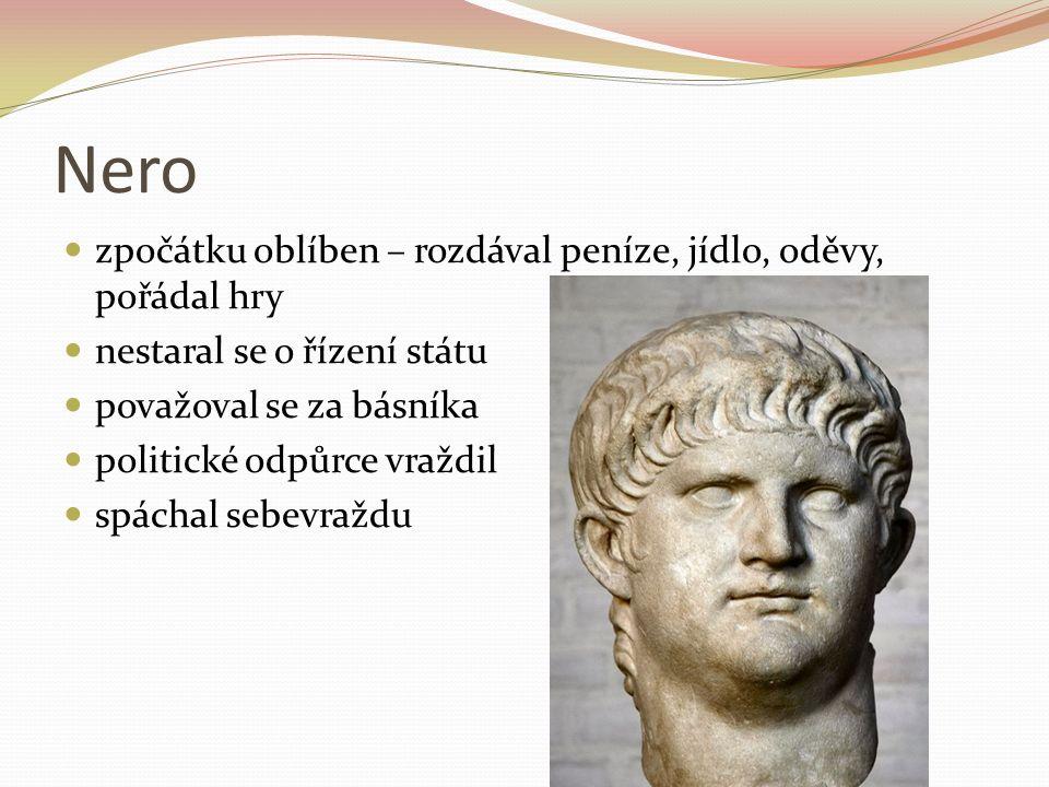 Nero zpočátku oblíben – rozdával peníze, jídlo, oděvy, pořádal hry nestaral se o řízení státu považoval se za básníka politické odpůrce vraždil spácha