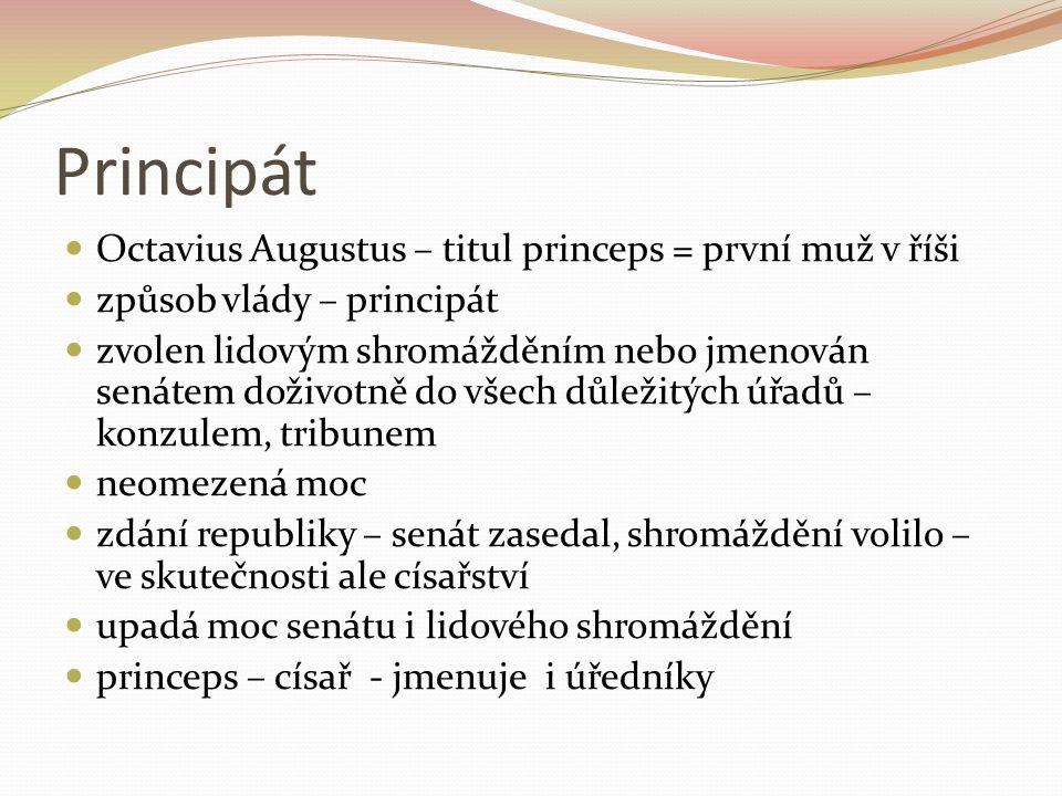 Principát Octavius Augustus – titul princeps = první muž v říši způsob vlády – principát zvolen lidovým shromážděním nebo jmenován senátem doživotně d