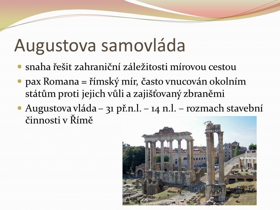 Augustova samovláda snaha řešit zahraniční záležitosti mírovou cestou pax Romana = římský mír, často vnucován okolním státům proti jejich vůli a zajiš