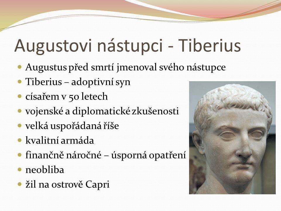 Augustovi nástupci - Tiberius Augustus před smrtí jmenoval svého nástupce Tiberius – adoptivní syn císařem v 50 letech vojenské a diplomatické zkušeno