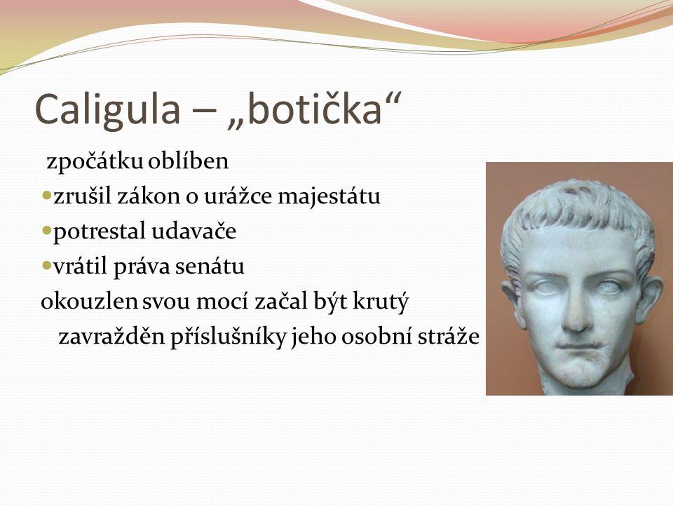 """Caligula – """"botička"""" zpočátku oblíben zrušil zákon o urážce majestátu potrestal udavače vrátil práva senátu okouzlen svou mocí začal být krutý zavražd"""