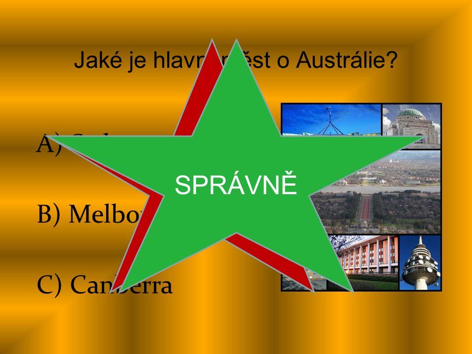A) Sydney B) Melbourne C) Canberra Jaké je hlavní měst o Austrálie ŠPATNĚ SPRÁVNĚ