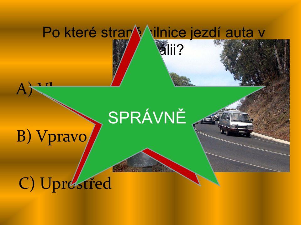 Po které straně silnice jezdí auta v Austrálii? B) Vpravo C) Uprostřed ŠPATNĚ A) Vlevo SPRÁVNĚ