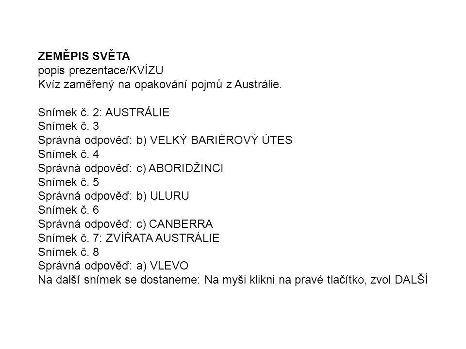 ZEMĚPIS SVĚTA popis prezentace/KVÍZU Kvíz zaměřený na opakování pojmů z Austrálie. Snímek č. 2: AUSTRÁLIE Snímek č. 3 Správná odpověď: b) VELKÝ BARIÉR