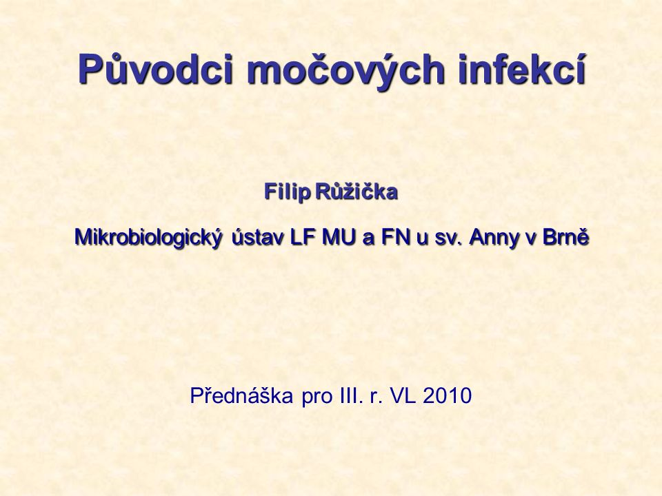 Původci močových infekcí Filip Růžička Mikrobiologický ústav LF MU a FN u sv.