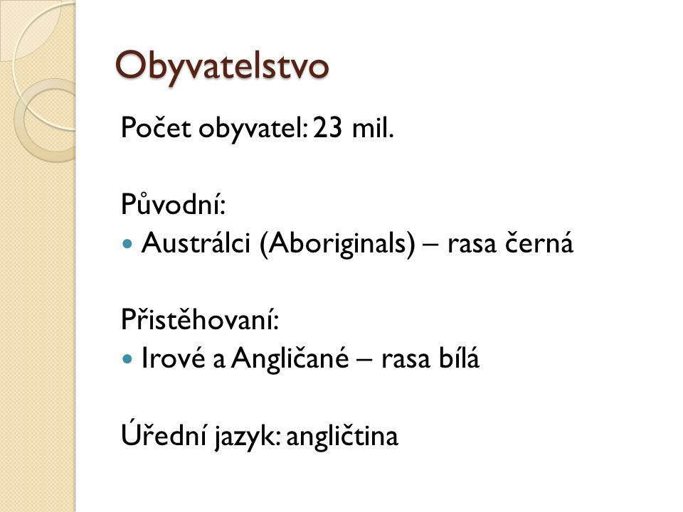 Obyvatelstvo Počet obyvatel: 23 mil. Původní: Austrálci (Aboriginals) – rasa černá Přistěhovaní: Irové a Angličané – rasa bílá Úřední jazyk: angličtin