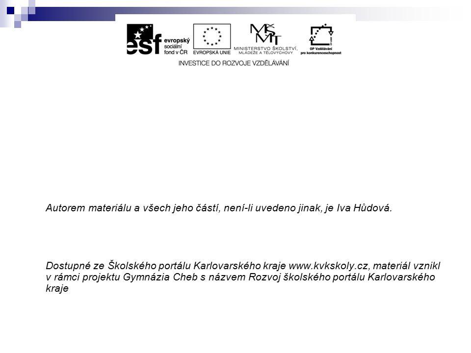 Autorem materiálu a všech jeho částí, není-li uvedeno jinak, je Iva Hůdová. Dostupné ze Školského portálu Karlovarského kraje www.kvkskoly.cz, materiá