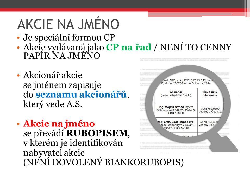 AKCIE NA JMÉNO Je speciální formou CP Akcie vydávaná jako CP na řad / NENÍ TO CENNY PAPÍR NA JMÉNO Akcionář akcie se jménem zapisuje do seznamu akcion