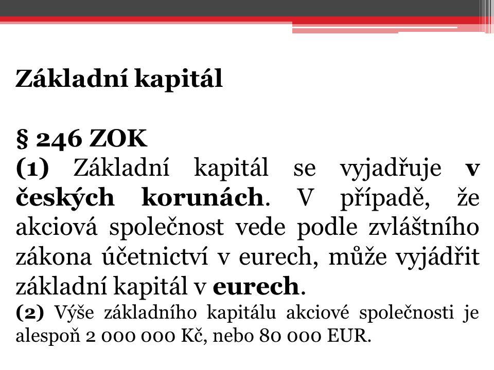 Základní kapitál § 246 ZOK (1) Základní kapitál se vyjadřuje v českých korunách. V případě, že akciová společnost vede podle zvláštního zákona účetnic