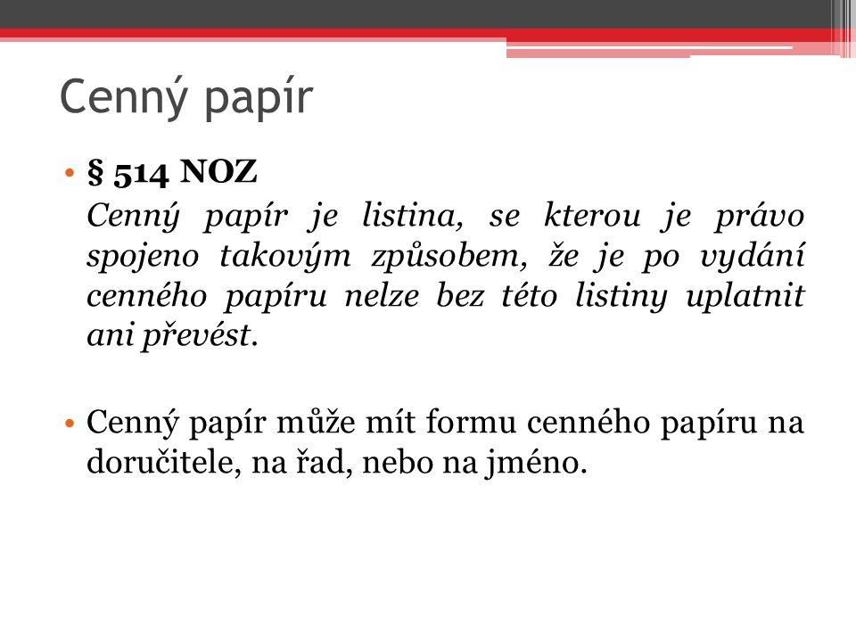 Cenný papír § 514 NOZ Cenný papír je listina, se kterou je právo spojeno takovým způsobem, že je po vydání cenného papíru nelze bez této listiny uplat