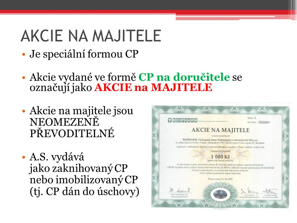 AKCIE NA MAJITELE Je speciální formou CP Akcie vydané ve formě CP na doručitele se označují jako AKCIE na MAJITELE Akcie na majitele jsou NEOMEZENĚ PŘ