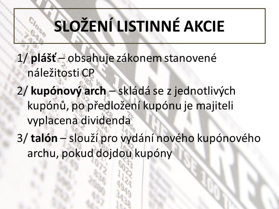 SLOŽENÍ LISTINNÉ AKCIE 1/ plášť – obsahuje zákonem stanovené náležitosti CP 2/ kupónový arch – skládá se z jednotlivých kupónů, po předložení kupónu j