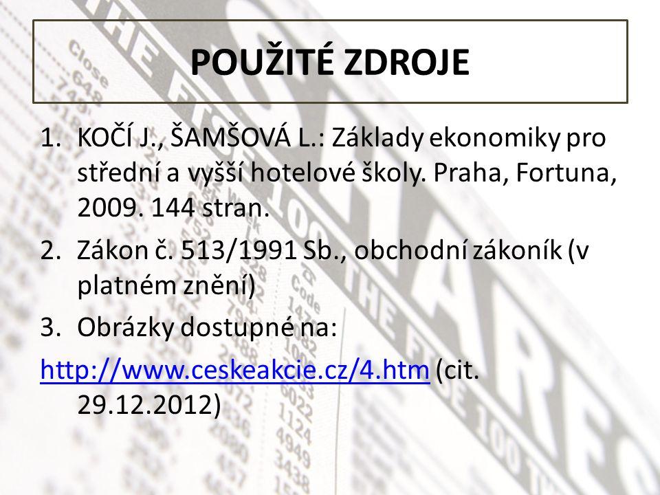 POUŽITÉ ZDROJE 1.KOČÍ J., ŠAMŠOVÁ L.: Základy ekonomiky pro střední a vyšší hotelové školy. Praha, Fortuna, 2009. 144 stran. 2.Zákon č. 513/1991 Sb.,