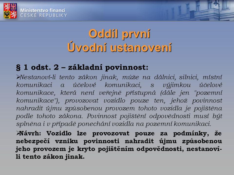 Oddíl první Úvodní ustanovení § 1 odst. 2 – základní povinnost:  Nestanoví-li tento zákon jinak, může na dálnici, silnici, místní komunikaci a účelov