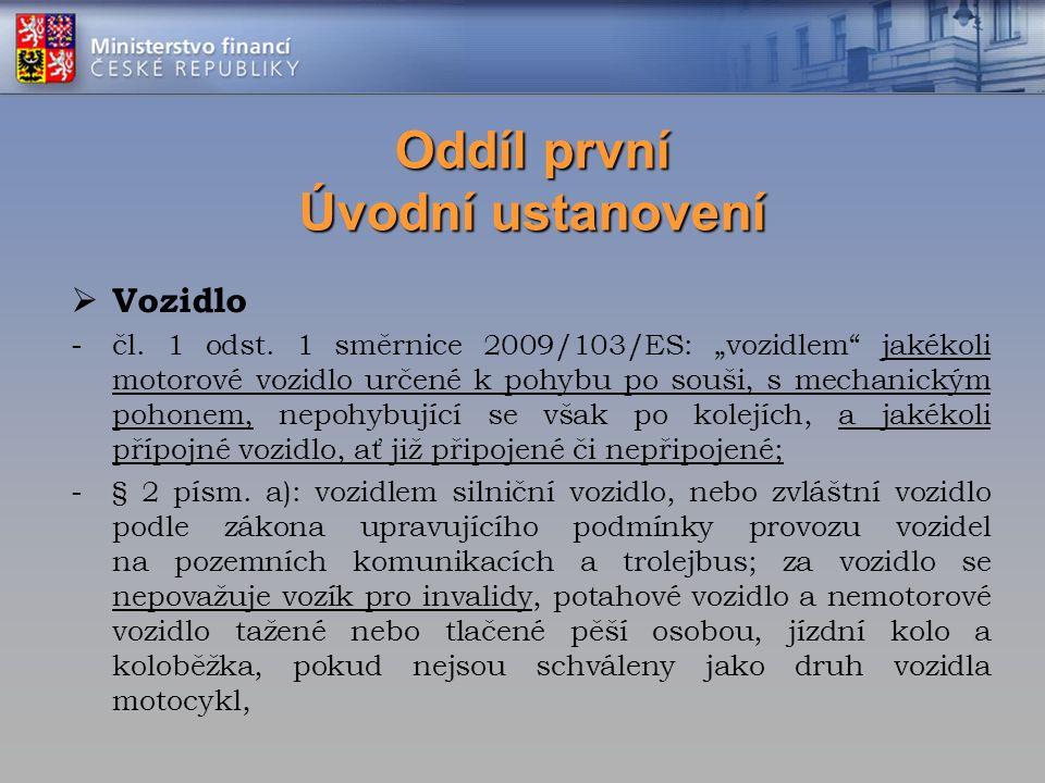 """Oddíl první Úvodní ustanovení  Vozidlo -čl. 1 odst. 1 směrnice 2009/103/ES: """"vozidlem"""" jakékoli motorové vozidlo určené k pohybu po souši, s mechanic"""