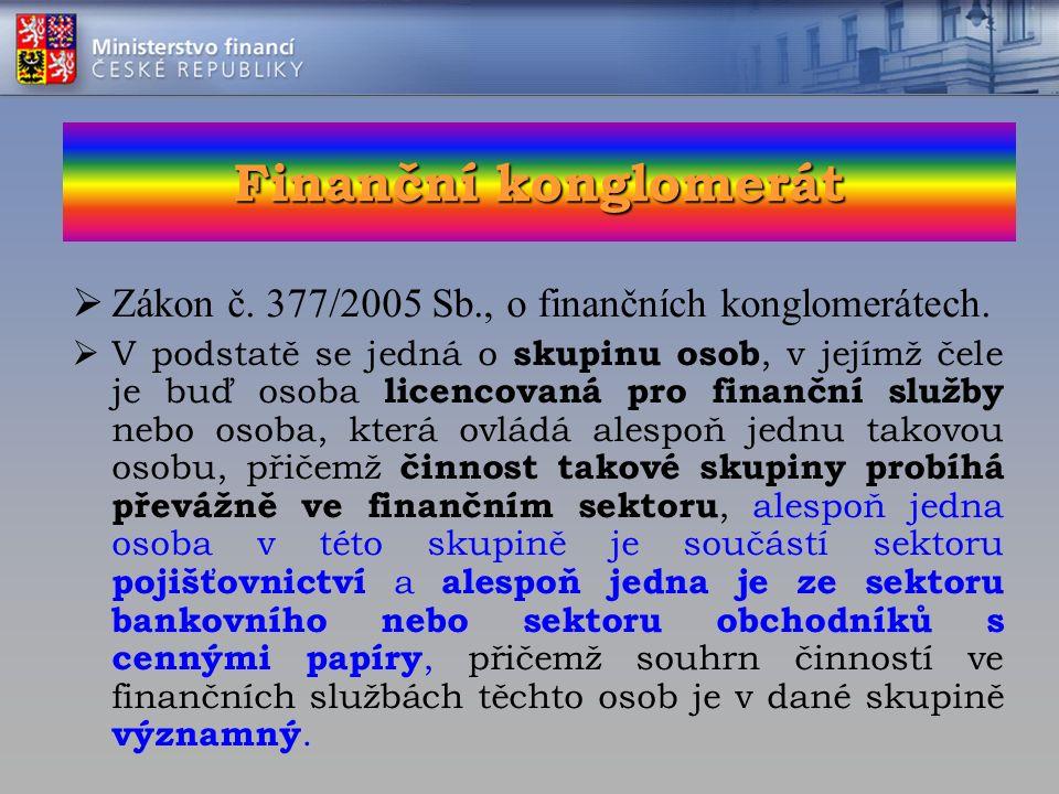 Finanční konglomerát  Zákon č. 377/2005 Sb., o finančních konglomerátech.  V podstatě se jedná o skupinu osob, v jejímž čele je buď osoba licencovan