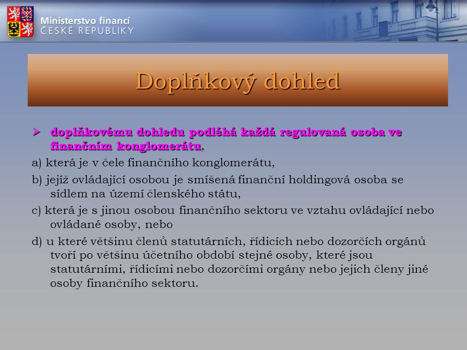Doplňkový dohled  doplňkovému dohledu podléhá každá regulovaná osoba ve finančním konglomerátu  doplňkovému dohledu podléhá každá regulovaná osoba v