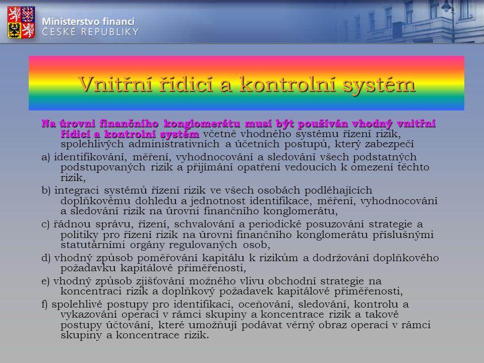 Vnitřní řídicí a kontrolní systém Na úrovni finančního konglomerátu musí být používán vhodný vnitřní řídicí a kontrolní systém Na úrovni finančního ko