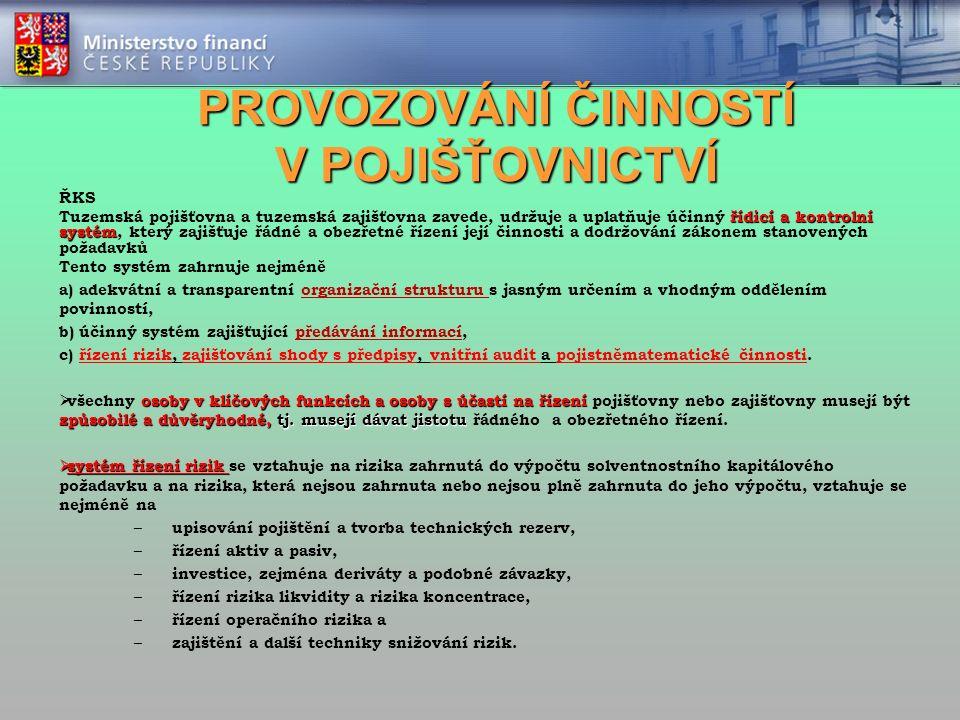 PROVOZOVÁNÍ ČINNOSTÍ V POJIŠŤOVNICTVÍ ŘKS řídicí a kontrolní systém Tuzemská pojišťovna a tuzemská zajišťovna zavede, udržuje a uplatňuje účinný řídic