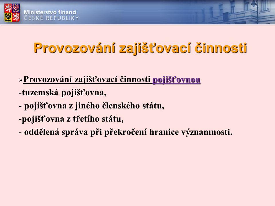 Provozování zajišťovací činnosti pojišťovnou  Provozování zajišťovací činnosti pojišťovnou -tuzemská pojišťovna, - pojišťovna z jiného členského stát