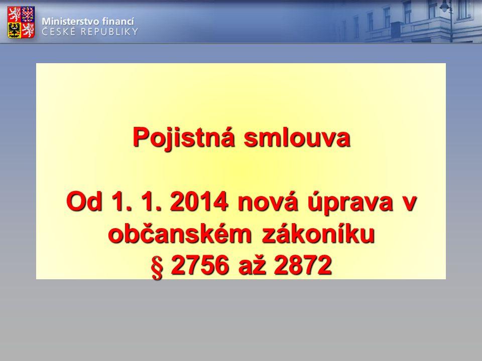 Pojistná smlouva Od 1. 1. 2014 nová úprava v občanském zákoníku § 2756 až 2872