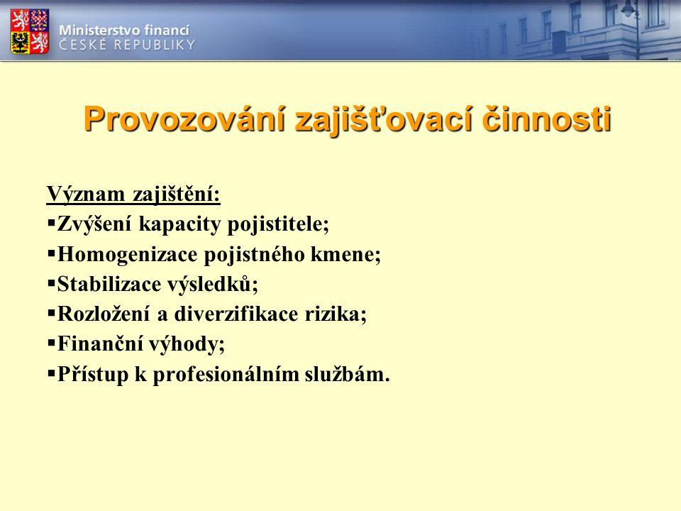 Provozování zajišťovací činnosti Význam zajištění:  Zvýšení kapacity pojistitele;  Homogenizace pojistného kmene;  Stabilizace výsledků;  Rozložen