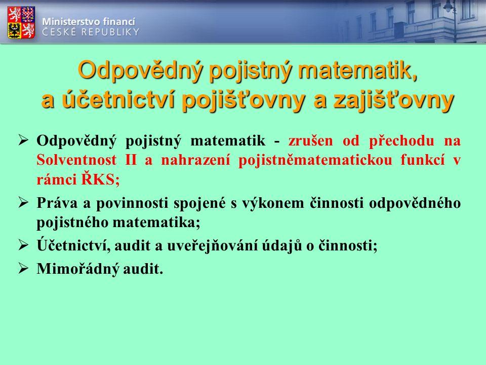 Odpovědný pojistný matematik, a účetnictví pojišťovny a zajišťovny  Odpovědný pojistný matematik - zrušen od přechodu na Solventnost II a nahrazení p