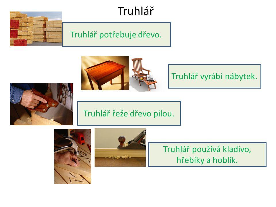 Truhlář řeže dřevo pilou.Truhlář vyrábí nábytek. Truhlář používá kladivo, hřebíky a hoblík.