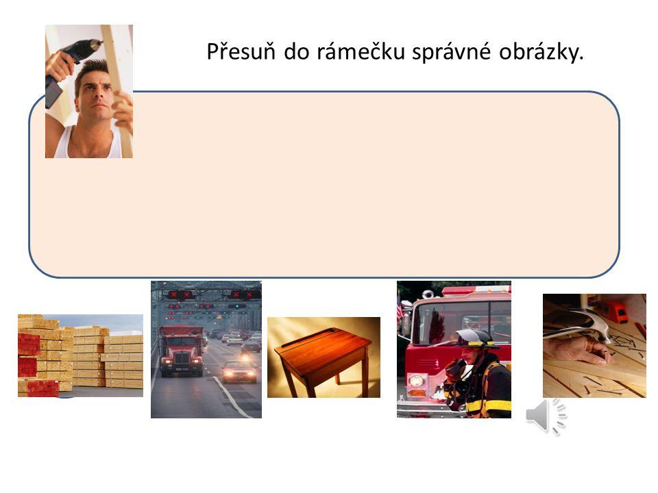 Přesuň do rámečku správné obrázky. TESAŘ