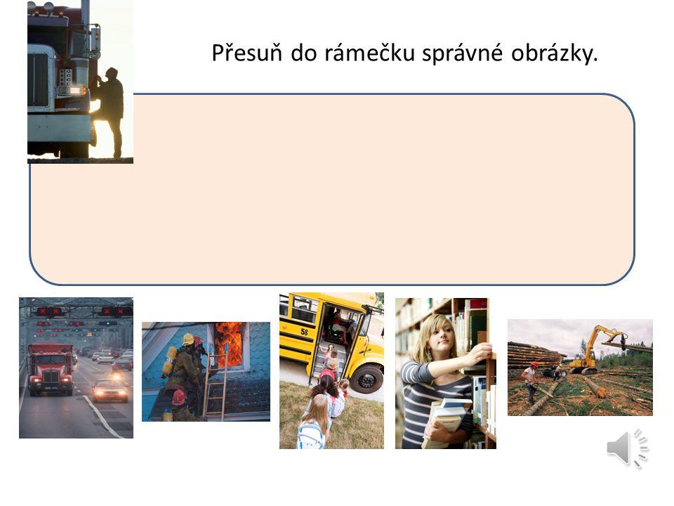 Přesuň do rámečku správné obrázky. ŘIDIČ
