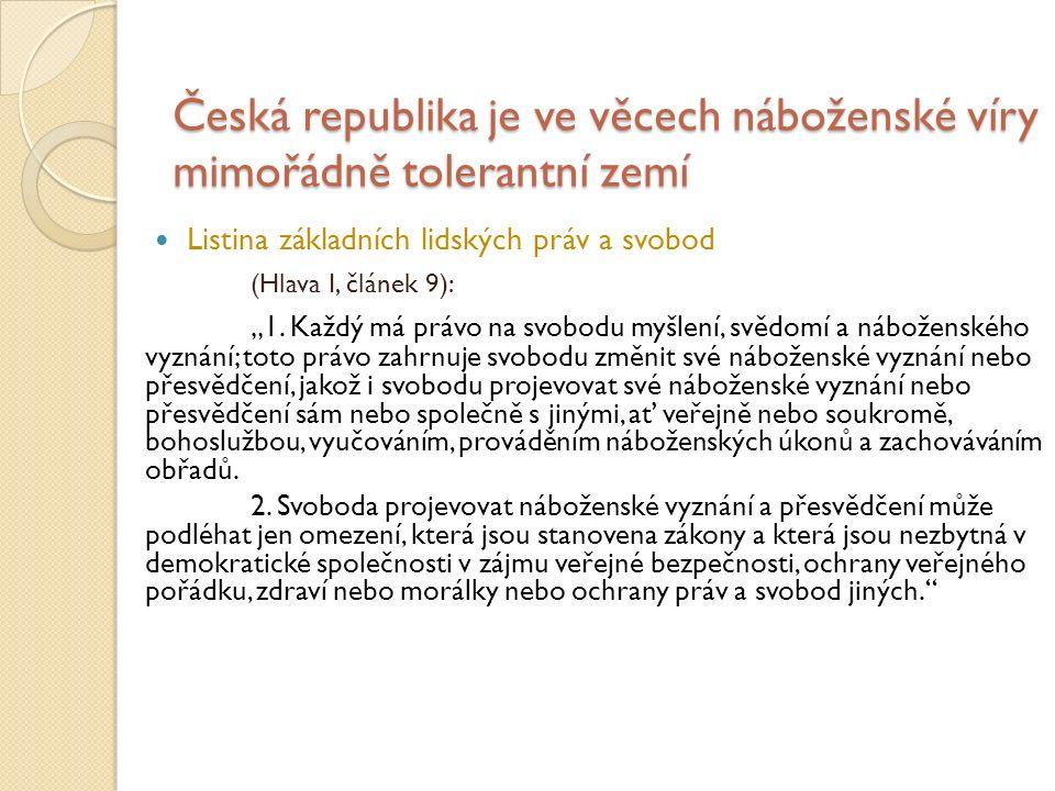 """Česká republika je ve věcech náboženské víry mimořádně tolerantní zemí Listina základních lidských práv a svobod (Hlava I, článek 9): """"1."""