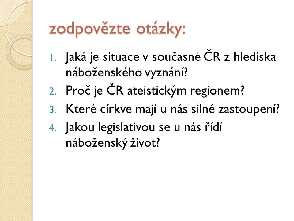 zodpovězte otázky: 1. Jaká je situace v současné ČR z hlediska náboženského vyznání.