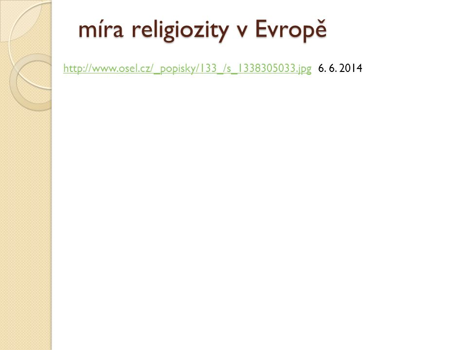 míra religiozity v Evropě http://www.osel.cz/_popisky/133_/s_1338305033.jpghttp://www.osel.cz/_popisky/133_/s_1338305033.jpg 6.
