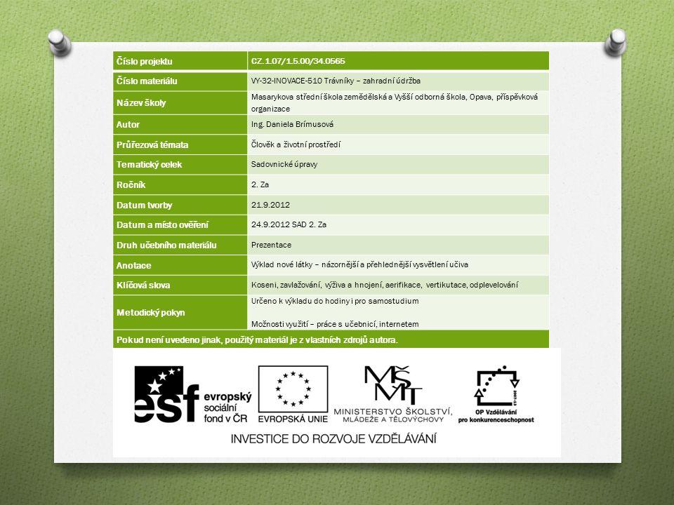 Číslo projektu CZ.1.07/1.5.00/34.0565 Číslo materiálu VY-32-INOVACE-510 Trávníky – zahradní údržba Název školy Masarykova střední škola zemědělská a Vyšší odborná škola, Opava, příspěvková organizace Autor Ing.