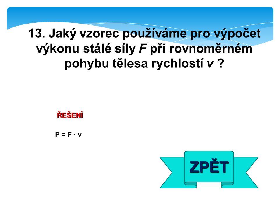 ŘEŠENÍ P = F · v ZPĚT 13.
