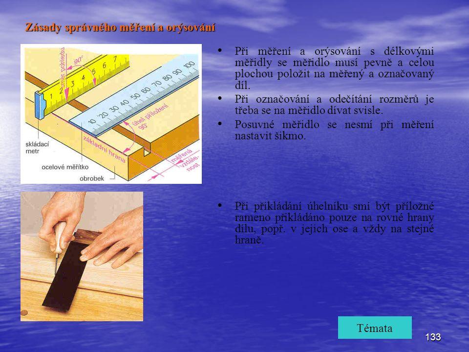 133 Při měření a orýsování s délkovými měřidly se měřidlo musí pevně a celou plochou položit na měřený a označovaný díl.