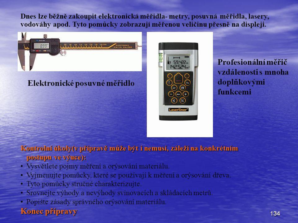 134 Elektronické posuvné měřidlo Profesionální měřič vzdálenosti s mnoha doplňkovými funkcemi Dnes lze běžně zakoupit elektronická měřidla- metry, posuvná měřidla, lasery, vodováhy apod.