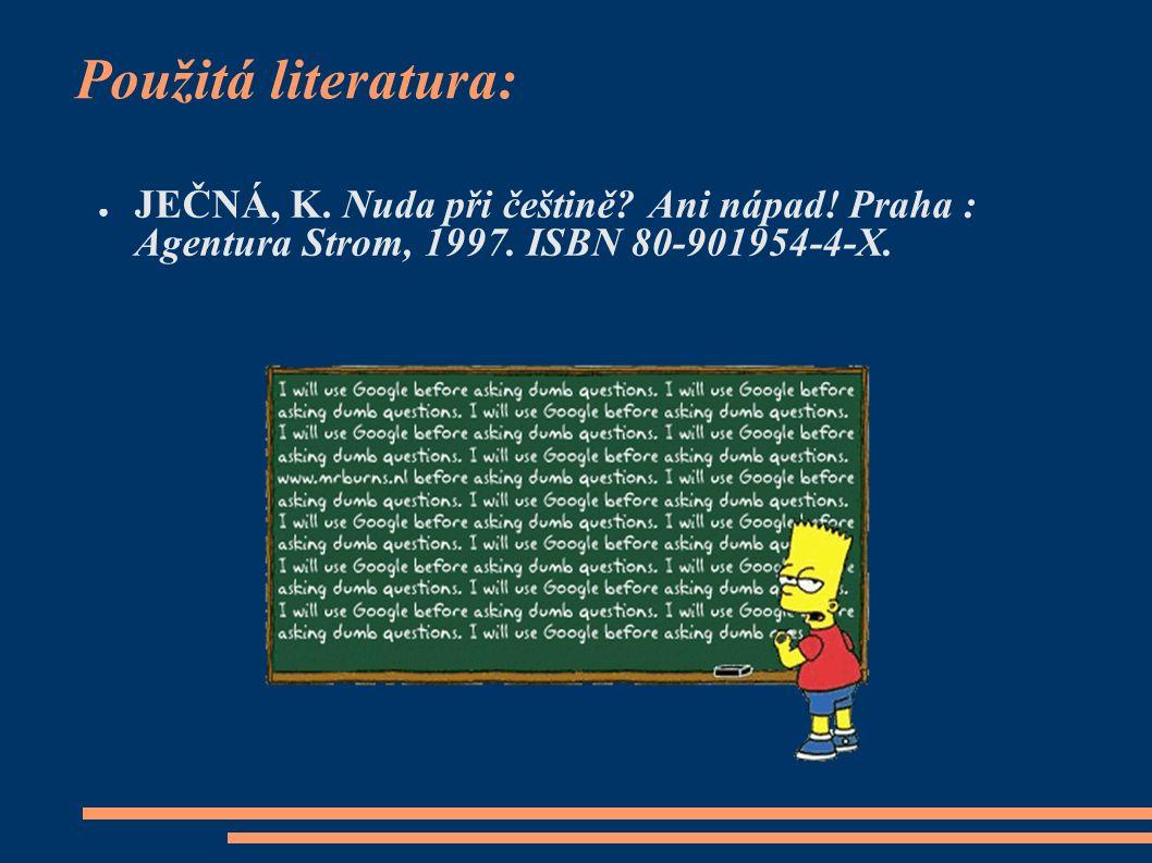 Použitá literatura: ● JEČNÁ, K. Nuda při češtině.