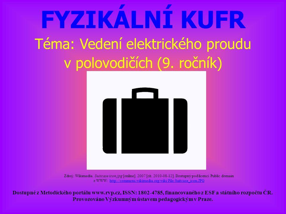 FYZIKÁLNÍ KUFR Téma: Vedení elektrického proudu v polovodičích (9. ročník) Dostupné z Metodického portálu www.rvp.cz, ISSN: 1802-4785, financovaného z