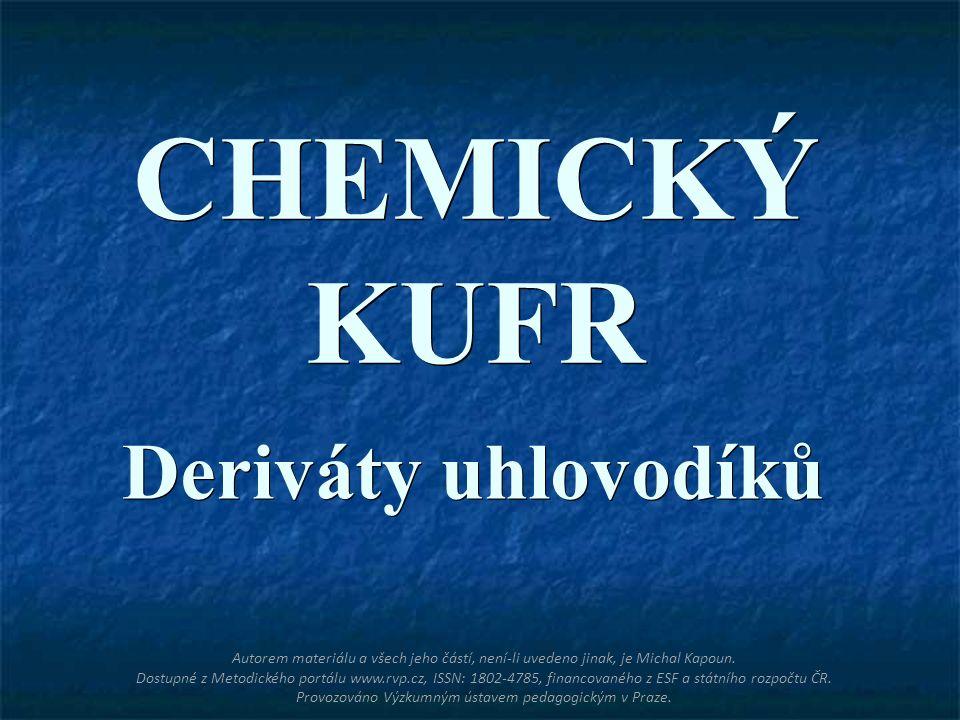 CHEMICKÝ KUFR Deriváty uhlovodíků Autorem materiálu a všech jeho částí, není-li uvedeno jinak, je Michal Kapoun. Dostupné z Metodického portálu www.rv