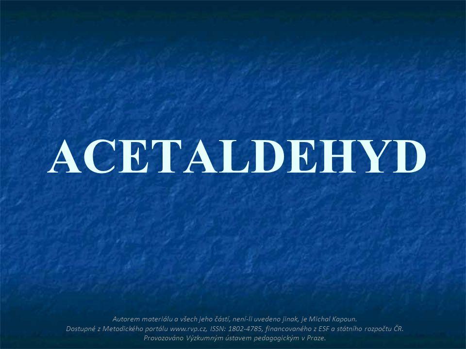 ACETALDEHYD Autorem materiálu a všech jeho částí, není-li uvedeno jinak, je Michal Kapoun. Dostupné z Metodického portálu www.rvp.cz, ISSN: 1802-4785,