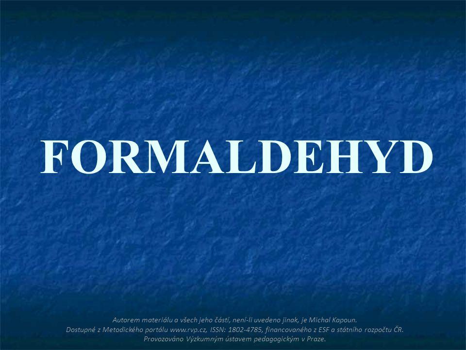 FORMALDEHYD Autorem materiálu a všech jeho částí, není-li uvedeno jinak, je Michal Kapoun. Dostupné z Metodického portálu www.rvp.cz, ISSN: 1802-4785,